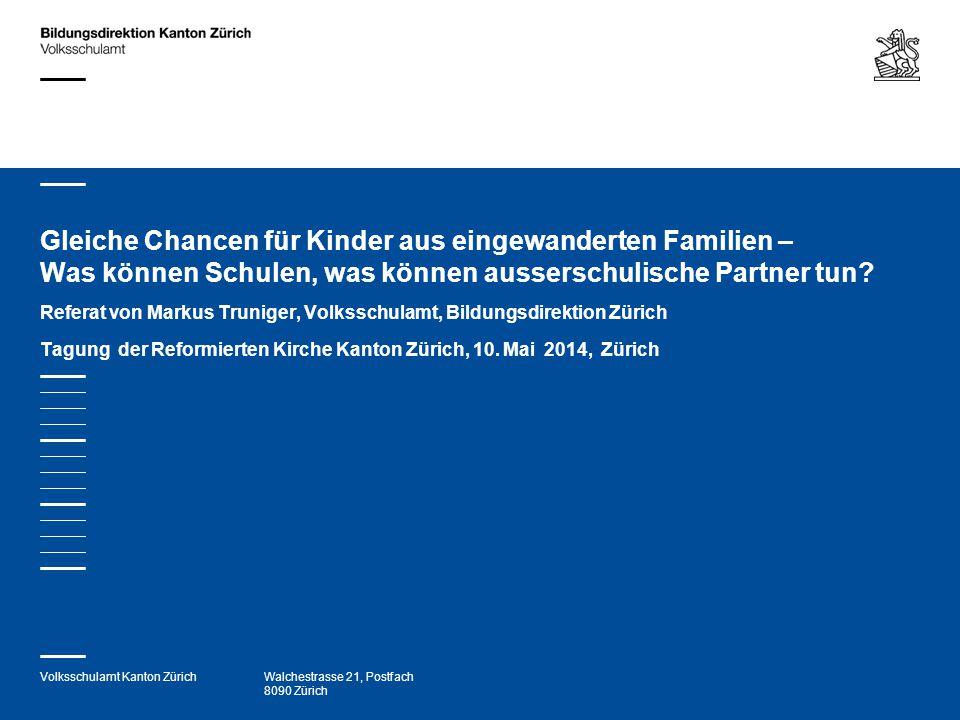 Volksschulamt Kanton ZürichWalchestrasse 21, Postfach 8090 Zürich Gleiche Chancen für Kinder aus eingewanderten Familien – Was können Schulen, was kön