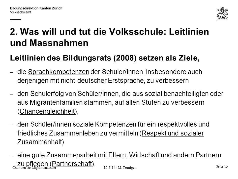 2. Was will und tut die Volksschule: Leitlinien und Massnahmen Leitlinien des Bildungsrats (2008) setzen als Ziele, – die Sprachkompetenzen der Schüle