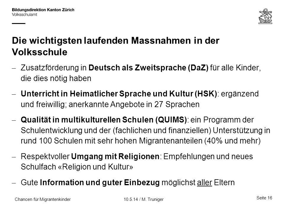 Die wichtigsten laufenden Massnahmen in der Volksschule – Zusatzförderung in Deutsch als Zweitsprache (DaZ) für alle Kinder, die dies nötig haben – Un