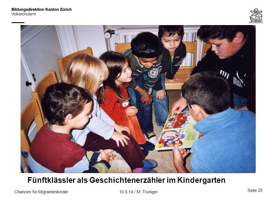 Chancen für Migrantenkinder Fünftklässler als Geschichtenerzähler im Kindergarten Seite 20 10.5.14 / M. Truniger
