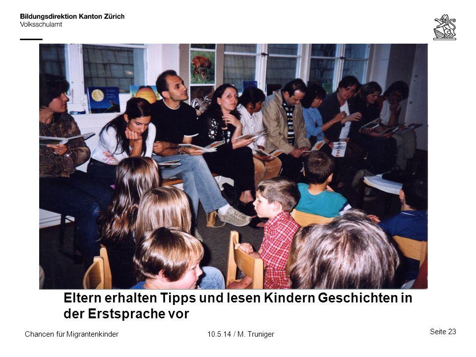 Chancen für Migrantenkinder Eltern erhalten Tipps und lesen Kindern Geschichten in der Erstsprache vor Seite 23 10.5.14 / M. Truniger