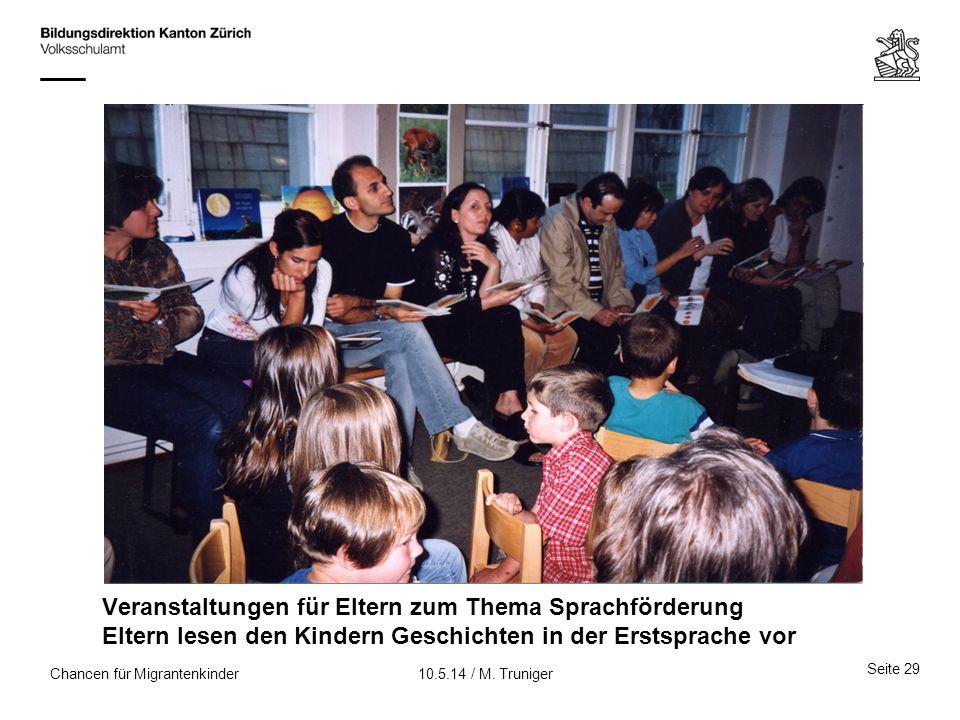 Seite 29 10.5.14 / M. TrunigerChancen für Migrantenkinder Veranstaltungen für Eltern zum Thema Sprachförderung Eltern lesen den Kindern Geschichten in