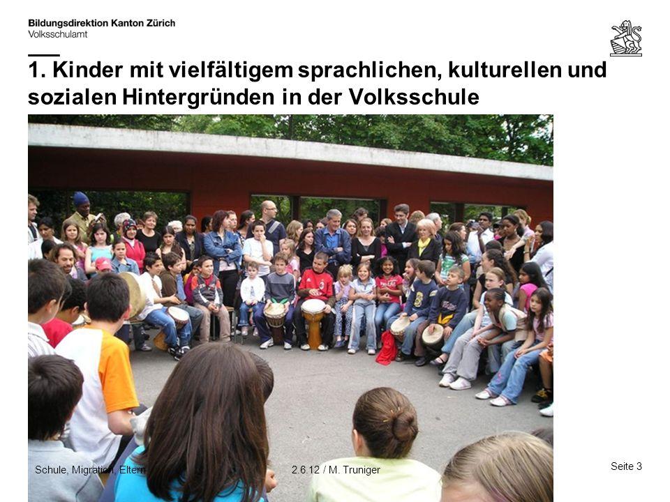 1. Kinder mit vielfältigem sprachlichen, kulturellen und sozialen Hintergründen in der Volksschule Seite 3 2.6.12 / M. TrunigerSchule, Migration, Elte