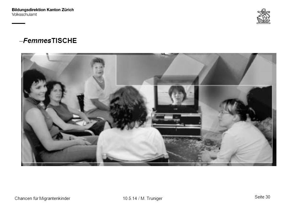 Seite 30 10.5.14 / M. TrunigerChancen für Migrantenkinder – FemmesTISCHE