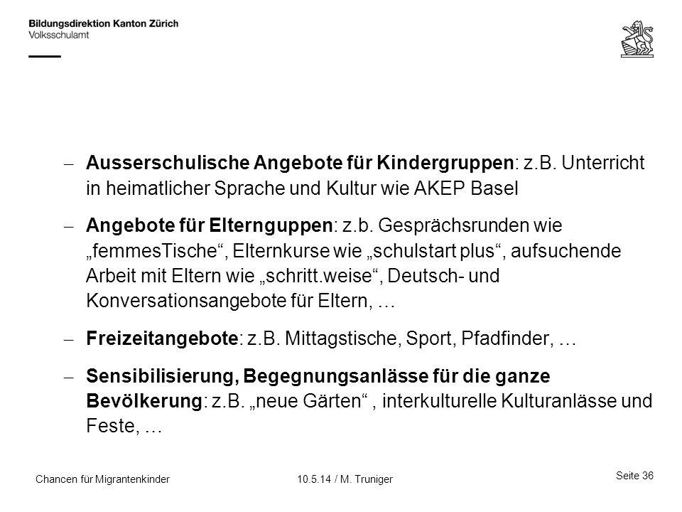 – Ausserschulische Angebote für Kindergruppen: z.B. Unterricht in heimatlicher Sprache und Kultur wie AKEP Basel – Angebote für Elternguppen: z.b. Ges