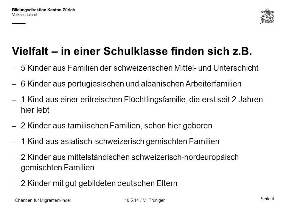 Vielfalt – in einer Schulklasse finden sich z.B. – 5 Kinder aus Familien der schweizerischen Mittel- und Unterschicht – 6 Kinder aus portugiesischen u