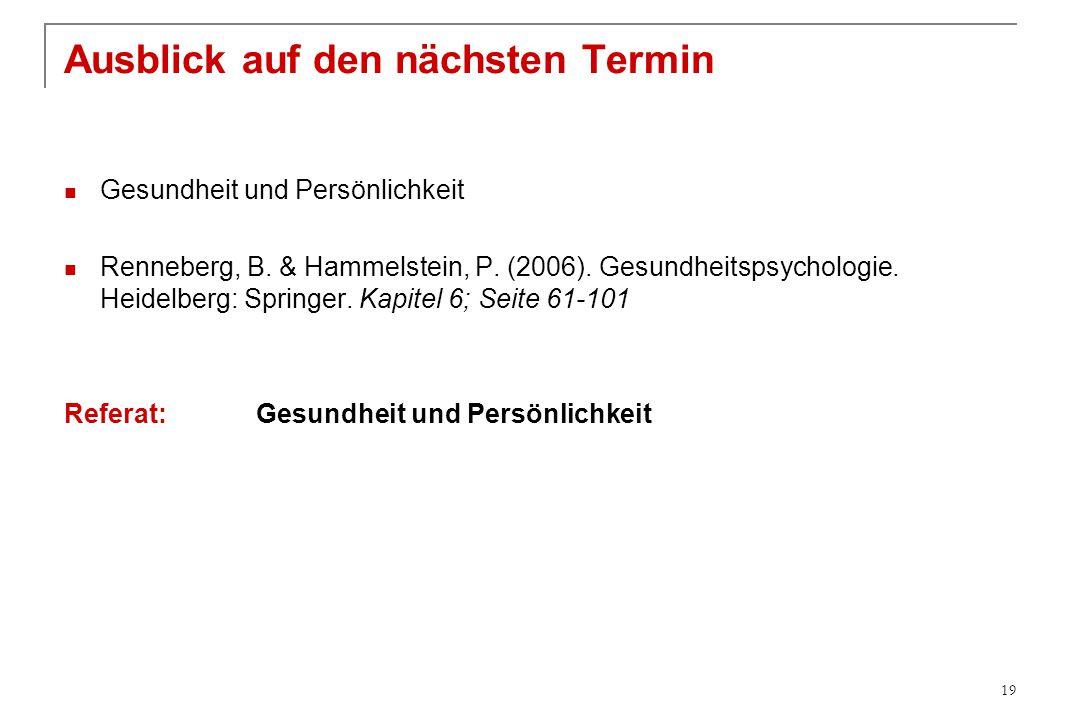 Ausblick auf den nächsten Termin Gesundheit und Persönlichkeit Renneberg, B. & Hammelstein, P. (2006). Gesundheitspsychologie. Heidelberg: Springer. K