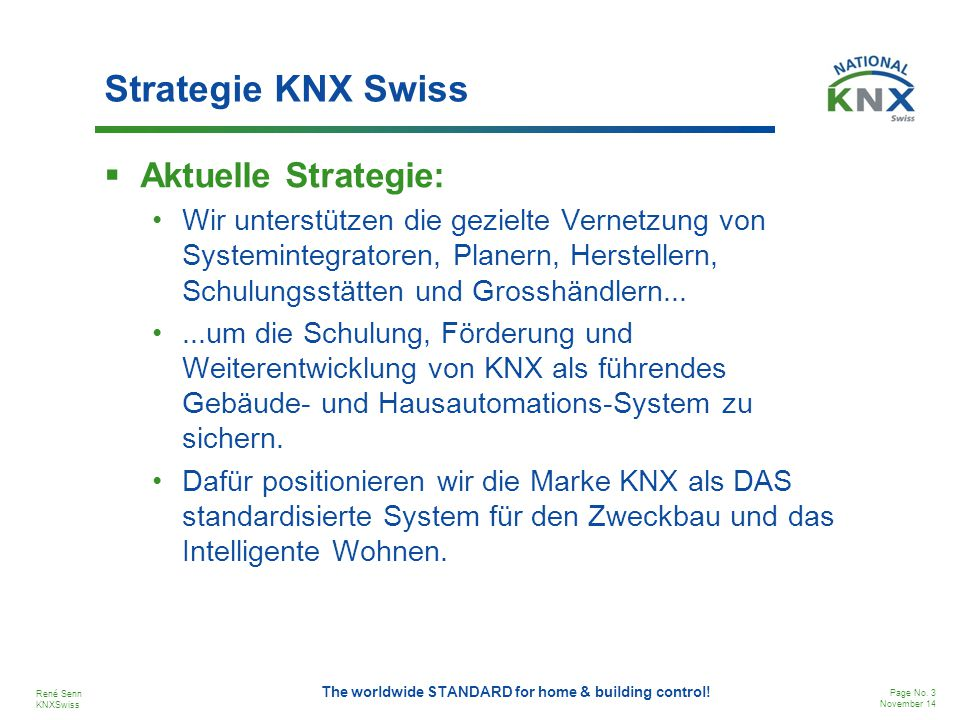 René Senn KNXSwiss Page No.14 November 14 The worldwide STANDARD for home & building control.