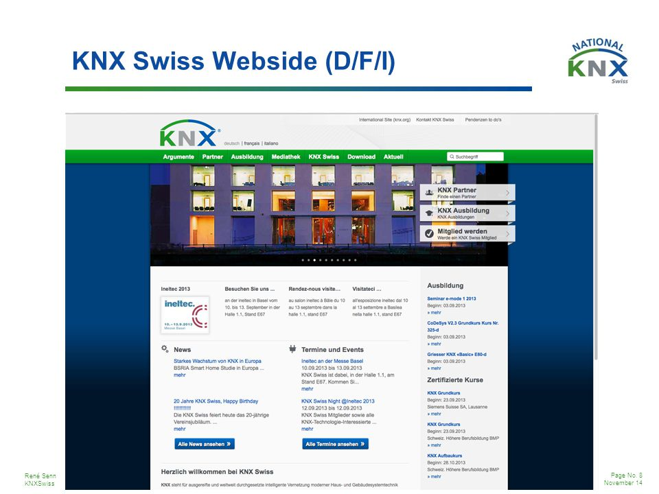 René Senn KNXSwiss Page No.9 November 14 The worldwide STANDARD for home & building control.