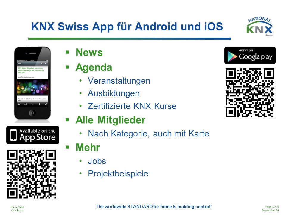 René Senn KNXSwiss Page No. 9 November 14 The worldwide STANDARD for home & building control! KNX Swiss App für Android und iOS  News  Agenda Verans
