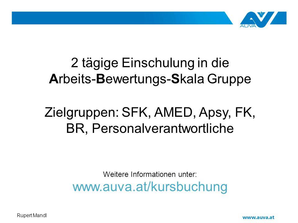 Rupert Mandl 2 tägige Einschulung in die Arbeits-Bewertungs-Skala Gruppe Zielgruppen: SFK, AMED, Apsy, FK, BR, Personalverantwortliche Weitere Informa