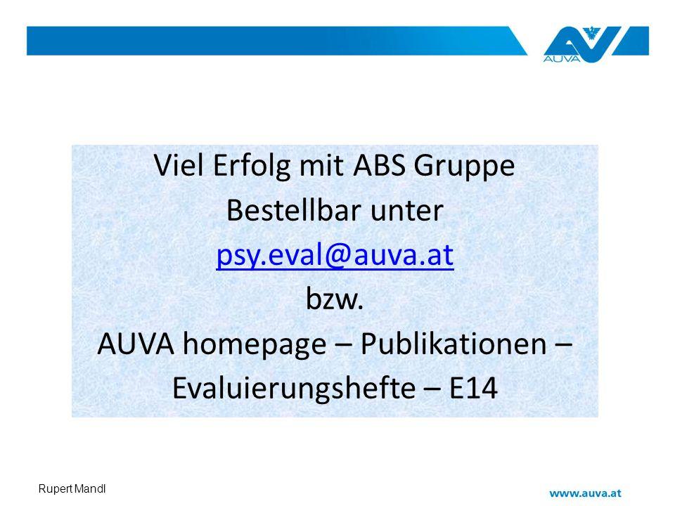 Rupert Mandl Viel Erfolg mit ABS Gruppe Bestellbar unter psy.eval@auva.at bzw. AUVA homepage – Publikationen – Evaluierungshefte – E14
