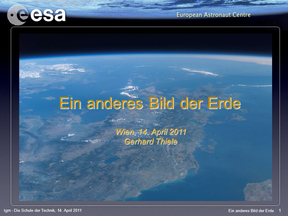 1 tgm - Die Schule der Technik, 14. April 2011 Ein anderes Bild der Erde Wien, 14.