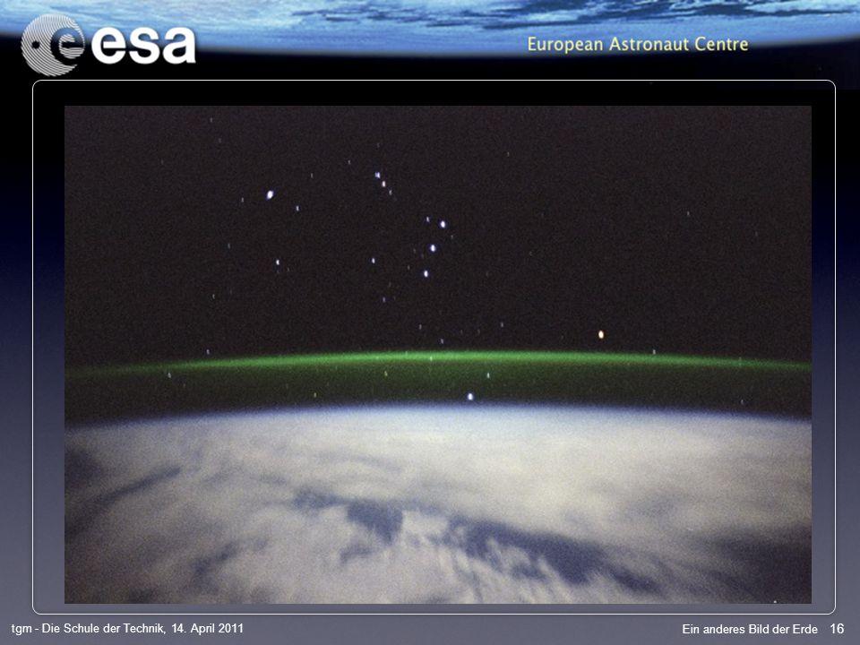 16 tgm - Die Schule der Technik, 14. April 2011 Ein anderes Bild der Erde