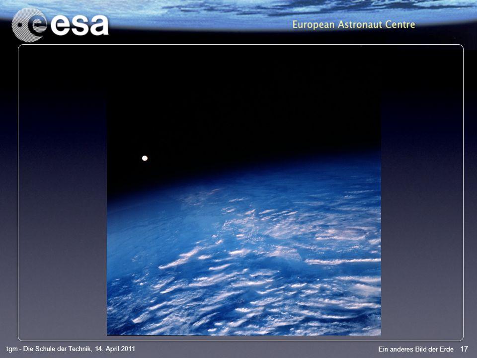 17 tgm - Die Schule der Technik, 14. April 2011 Ein anderes Bild der Erde