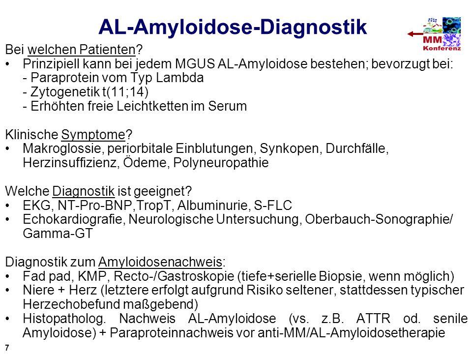 AL-Amyloidose-Diagnostik Bei welchen Patienten? Prinzipiell kann bei jedem MGUS AL-Amyloidose bestehen; bevorzugt bei: - Paraprotein vom Typ Lambda -