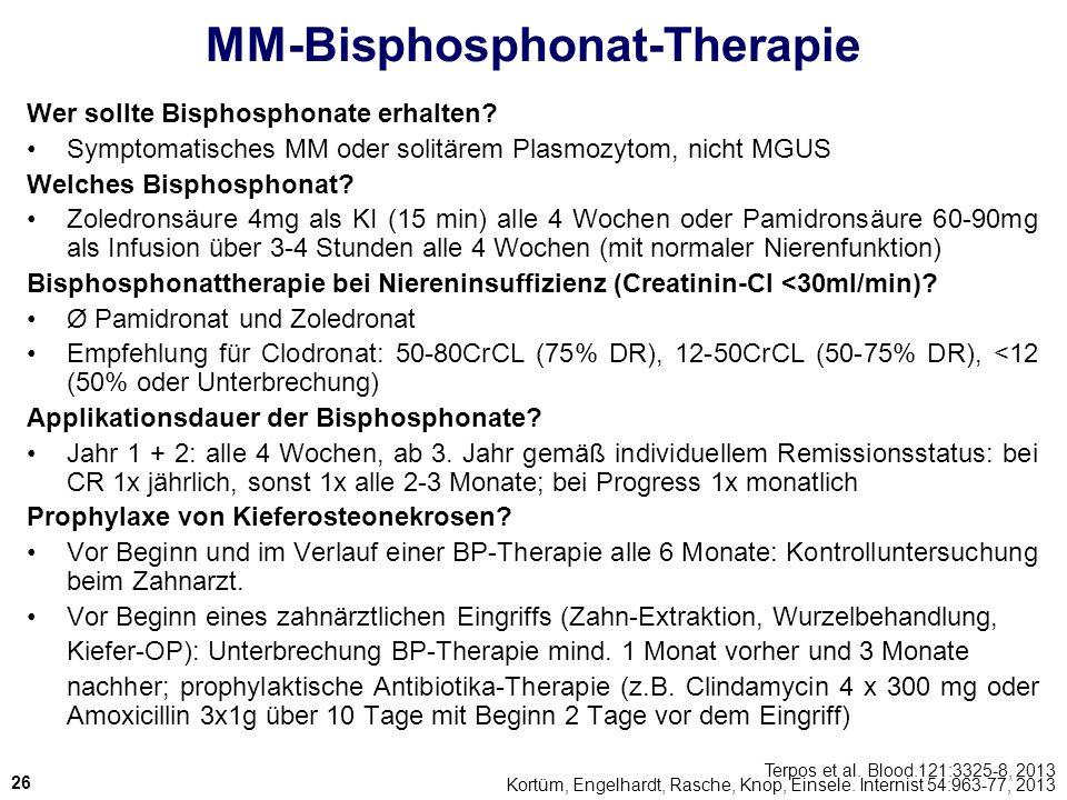 MM-Bisphosphonat-Therapie Wer sollte Bisphosphonate erhalten? Symptomatisches MM oder solitärem Plasmozytom, nicht MGUS Welches Bisphosphonat? Zoledro