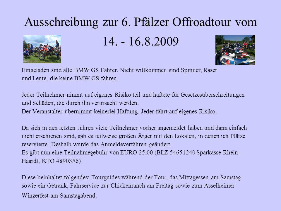 Ausschreibung zur 6. Pfälzer Offroadtour vom 14. - 16.8.2009 Eingeladen sind alle BMW GS Fahrer.