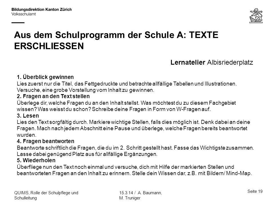 Seite 19 15.3.14 / A. Baumann, M. Truniger QUIMS, Rolle der Schulpflege und Schulleitung Aus dem Schulprogramm der Schule A: TEXTE ERSCHLIESSEN 1. Übe