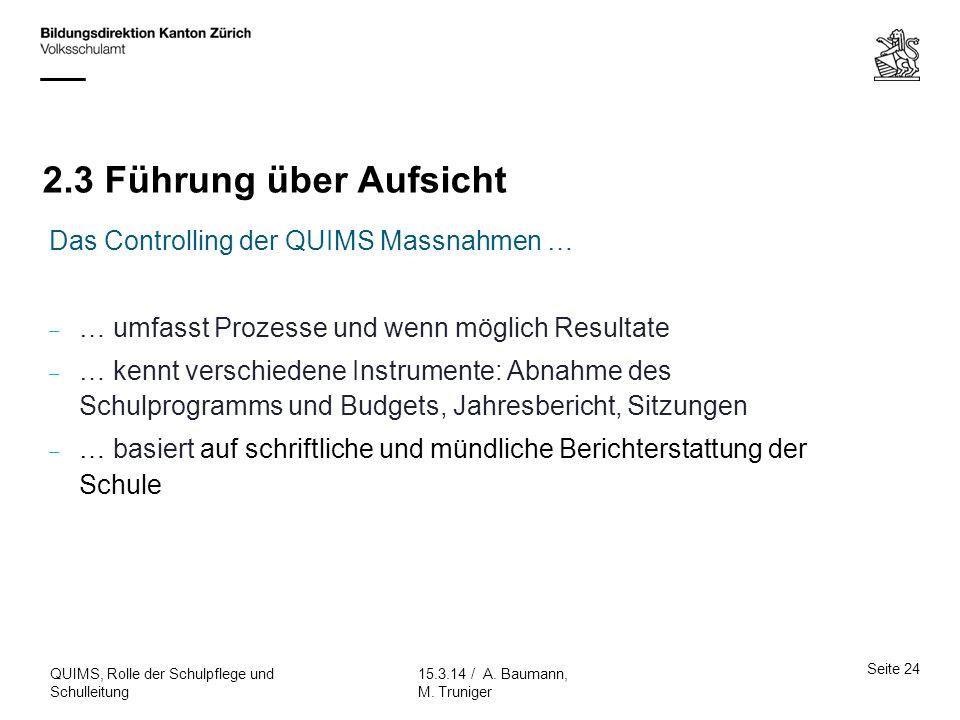 2.3 Führung über Aufsicht Seite 24 15.3.14 / A. Baumann, M. Truniger QUIMS, Rolle der Schulpflege und Schulleitung Das Controlling der QUIMS Massnahme