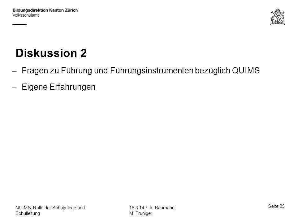 Diskussion 2 – Fragen zu Führung und Führungsinstrumenten bezüglich QUIMS – Eigene Erfahrungen Seite 25 15.3.14 / A. Baumann, M. Truniger QUIMS, Rolle