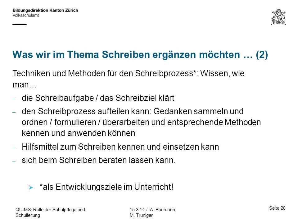 Was wir im Thema Schreiben ergänzen möchten … (2) Seite 28 15.3.14 / A. Baumann, M. Truniger QUIMS, Rolle der Schulpflege und Schulleitung Techniken u