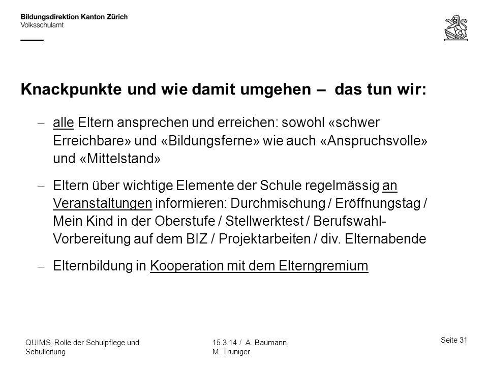 Knackpunkte und wie damit umgehen – das tun wir: Seite 31 15.3.14 / A. Baumann, M. Truniger QUIMS, Rolle der Schulpflege und Schulleitung – alle Elter