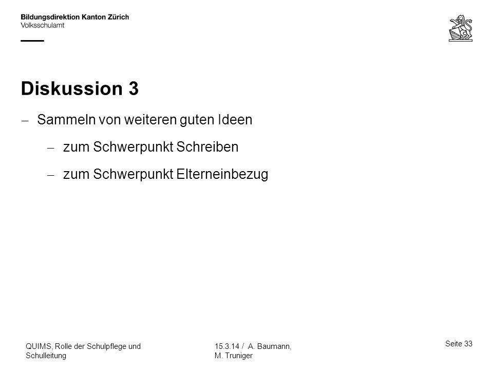 Diskussion 3 – Sammeln von weiteren guten Ideen – zum Schwerpunkt Schreiben – zum Schwerpunkt Elterneinbezug Seite 33 15.3.14 / A. Baumann, M. Trunige