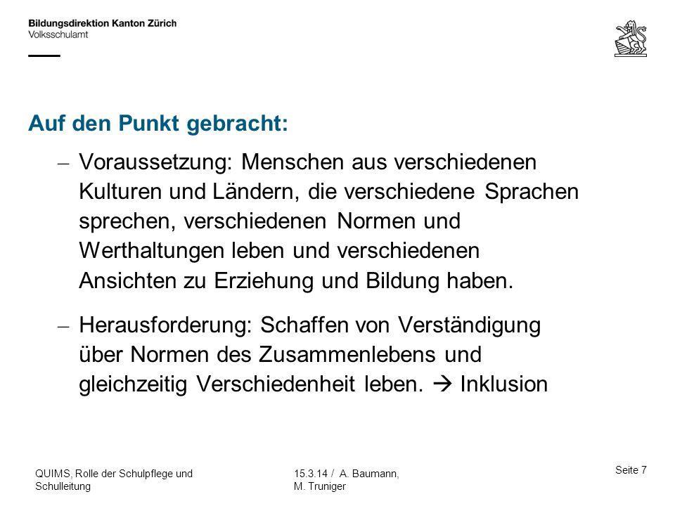 Seite 7 15.3.14 / A. Baumann, M. Truniger QUIMS, Rolle der Schulpflege und Schulleitung – Voraussetzung: Menschen aus verschiedenen Kulturen und Lände
