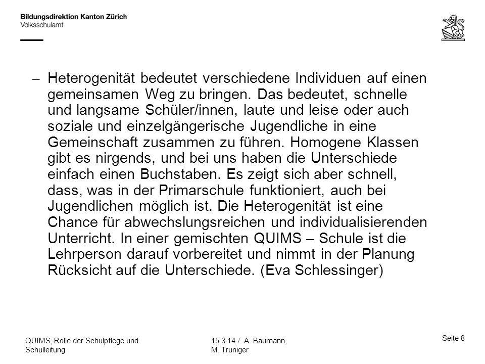 Seite 8 15.3.14 / A. Baumann, M. Truniger QUIMS, Rolle der Schulpflege und Schulleitung – Heterogenität bedeutet verschiedene Individuen auf einen gem