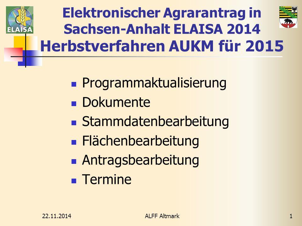 22.11.2014 ALFF Altmark1 Elektronischer Agrarantrag in Sachsen-Anhalt ELAISA 2014 Herbstverfahren AUKM für 2015 Programmaktualisierung Dokumente Stamm