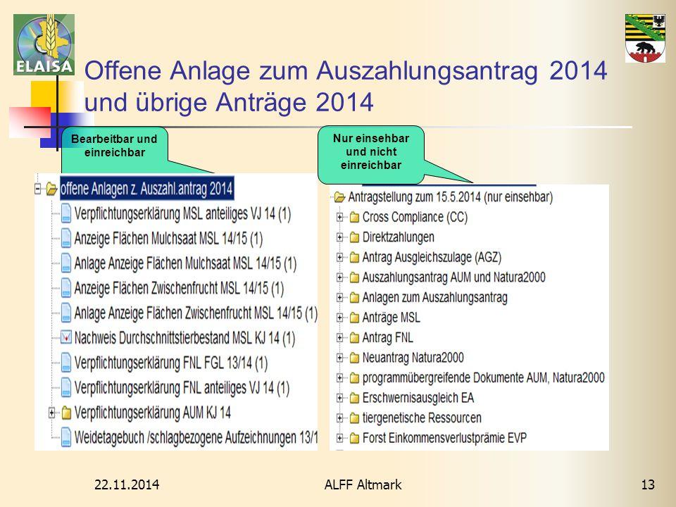 22.11.2014 ALFF Altmark13 Offene Anlage zum Auszahlungsantrag 2014 und übrige Anträge 2014 Bearbeitbar und einreichbar Nur einsehbar und nicht einreic