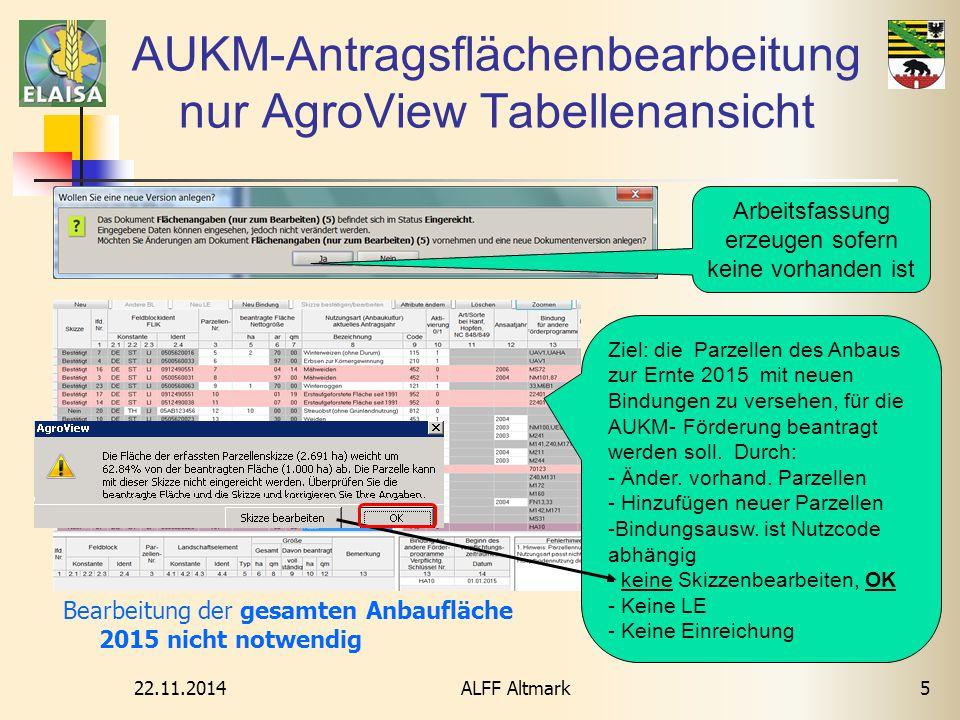 22.11.2014 ALFF Altmark5 AUKM-Antragsflächenbearbeitung nur AgroView Tabellenansicht Arbeitsfassung erzeugen sofern keine vorhanden ist Ziel: die Parz