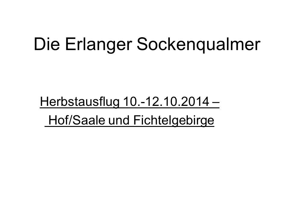 Die Erlanger Sockenqualmer Herbstausflug 10.-12.10.2014 – Hof/Saale und Fichtelgebirge