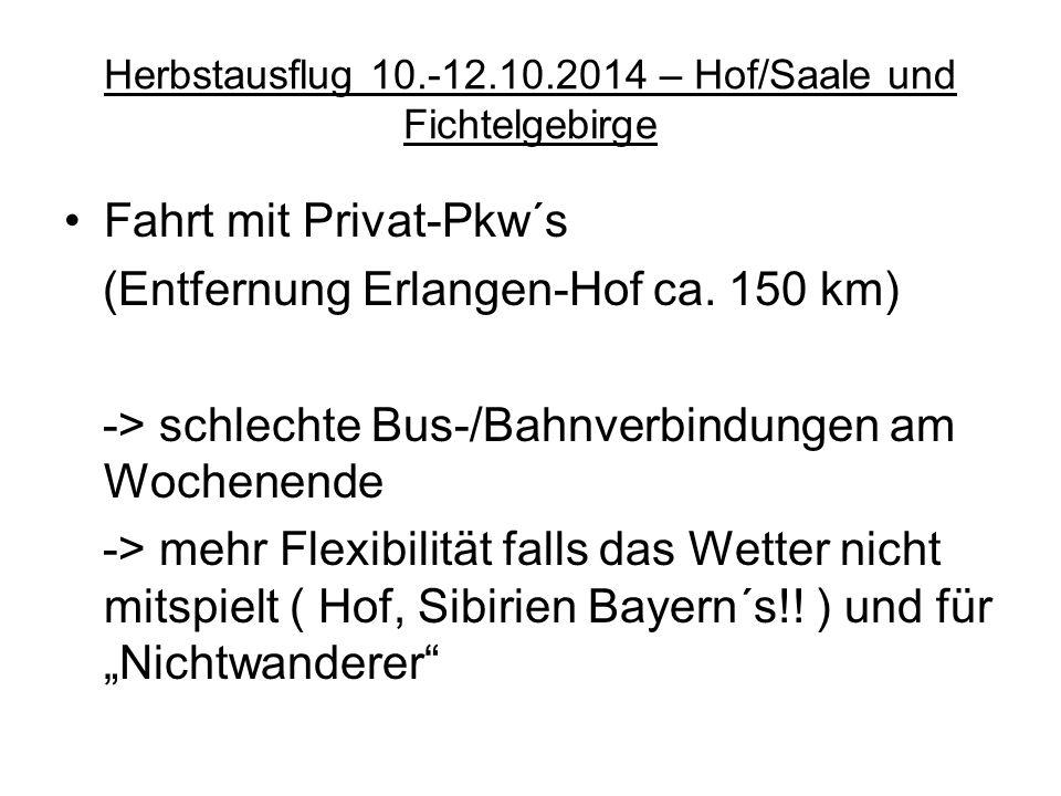 Herbstausflug 10.-12.10.2014 – Hof/Saale und Fichtelgebirge Fahrt mit Privat-Pkw´s (Entfernung Erlangen-Hof ca. 150 km) -> schlechte Bus-/Bahnverbindu