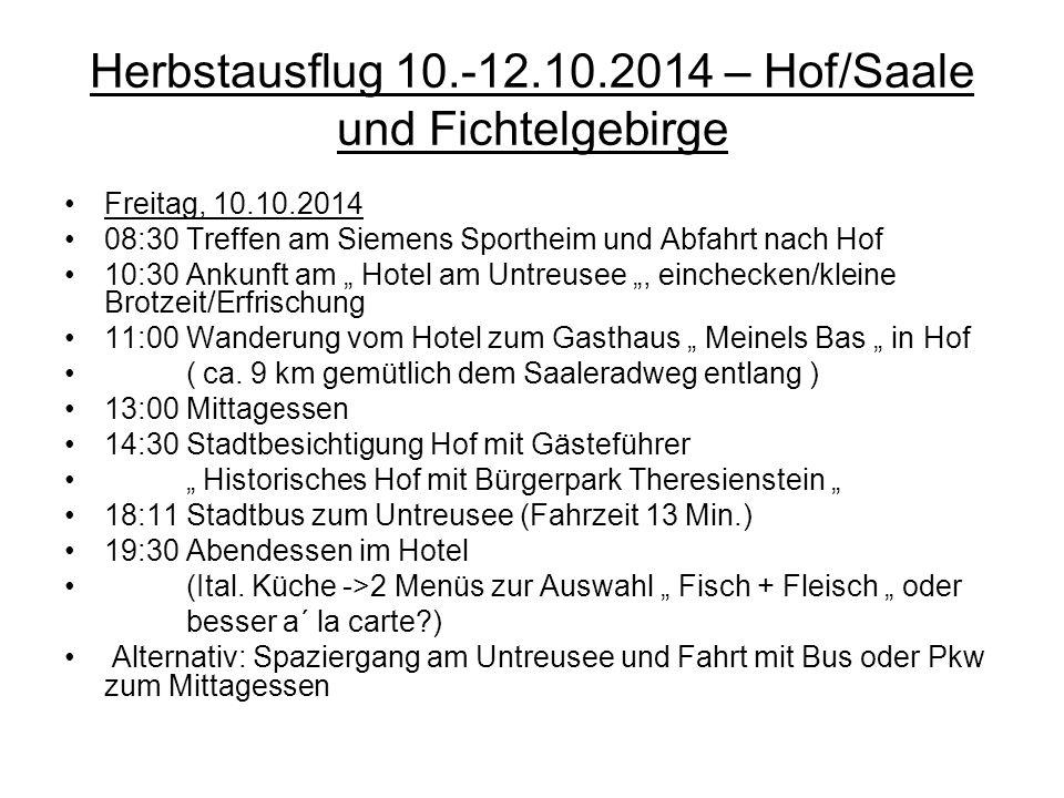 Herbstausflug 10.-12.10.2014 – Hof/Saale und Fichtelgebirge Freitag, 10.10.2014 08:30 Treffen am Siemens Sportheim und Abfahrt nach Hof 10:30 Ankunft