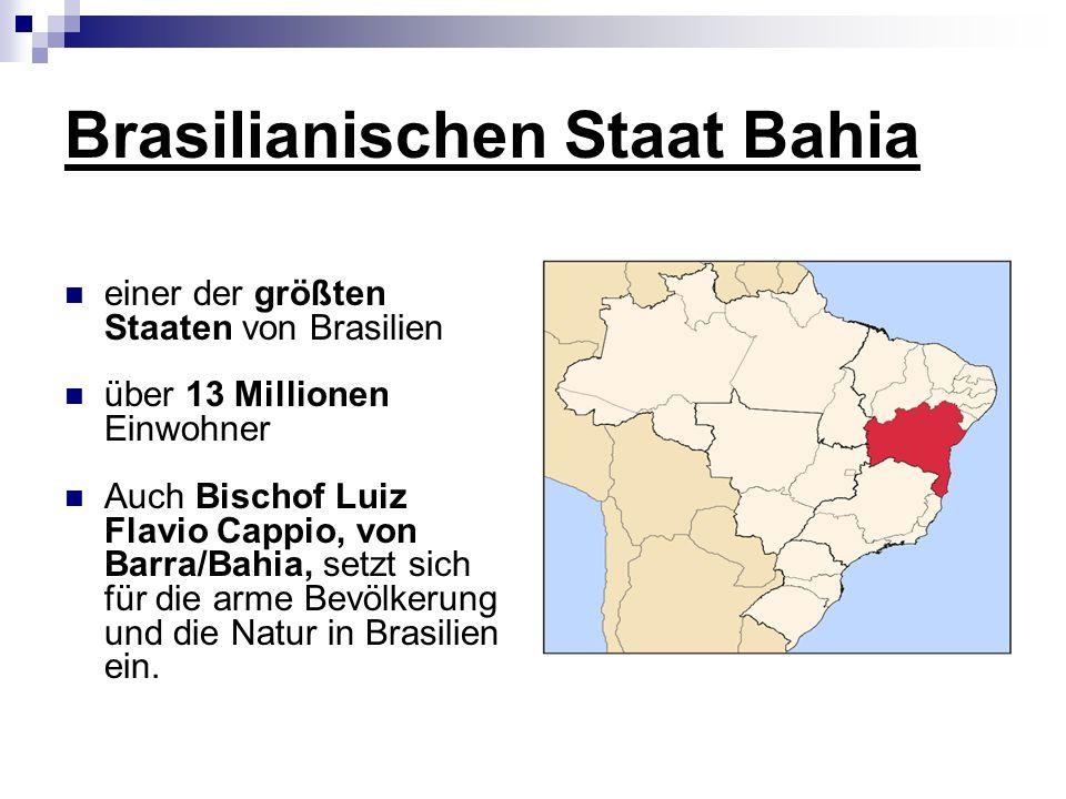 Brasilianischen Staat Bahia einer der größten Staaten von Brasilien über 13 Millionen Einwohner Auch Bischof Luiz Flavio Cappio, von Barra/Bahia, setzt sich für die arme Bevölkerung und die Natur in Brasilien ein.