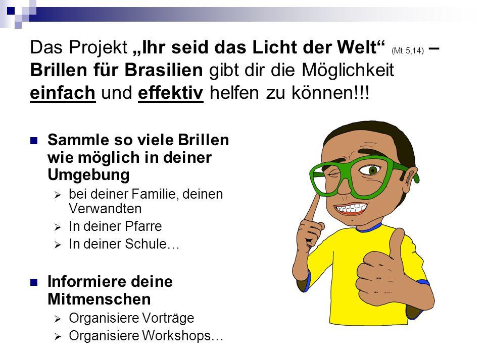 """Das Projekt """"Ihr seid das Licht der Welt (Mt 5,14) – Brillen für Brasilien gibt dir die Möglichkeit einfach und effektiv helfen zu können!!."""
