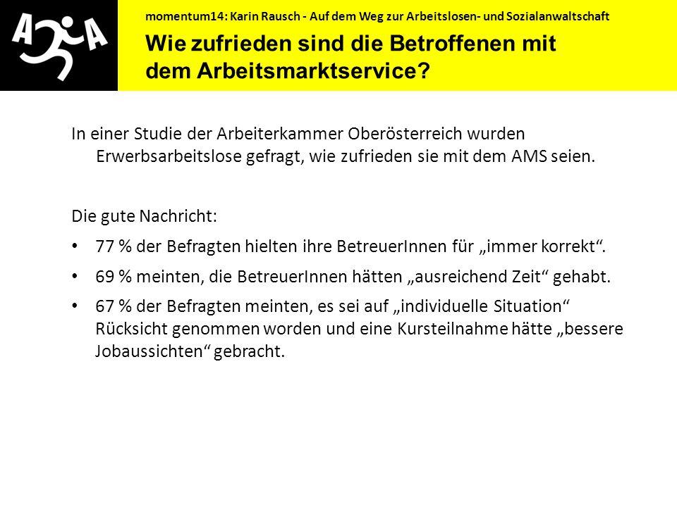 momentum14: Karin Rausch - Auf dem Weg zur Arbeitslosen- und Sozialanwaltschaft Was geschah bisher?  Forderung der Dritten Armutskonferenz 1998  Arb