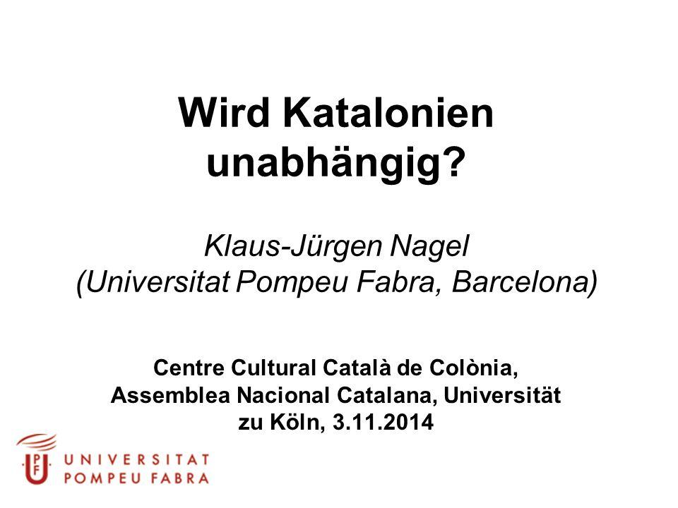 Wird Katalonien unabhängig? Klaus-Jürgen Nagel (Universitat Pompeu Fabra, Barcelona) Centre Cultural Català de Colònia, Assemblea Nacional Catalana, U
