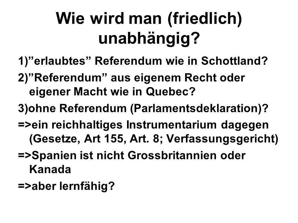 """Wie wird man (friedlich) unabhängig? 1)""""erlaubtes"""" Referendum wie in Schottland? 2)""""Referendum"""" aus eigenem Recht oder eigener Macht wie in Quebec? 3)"""