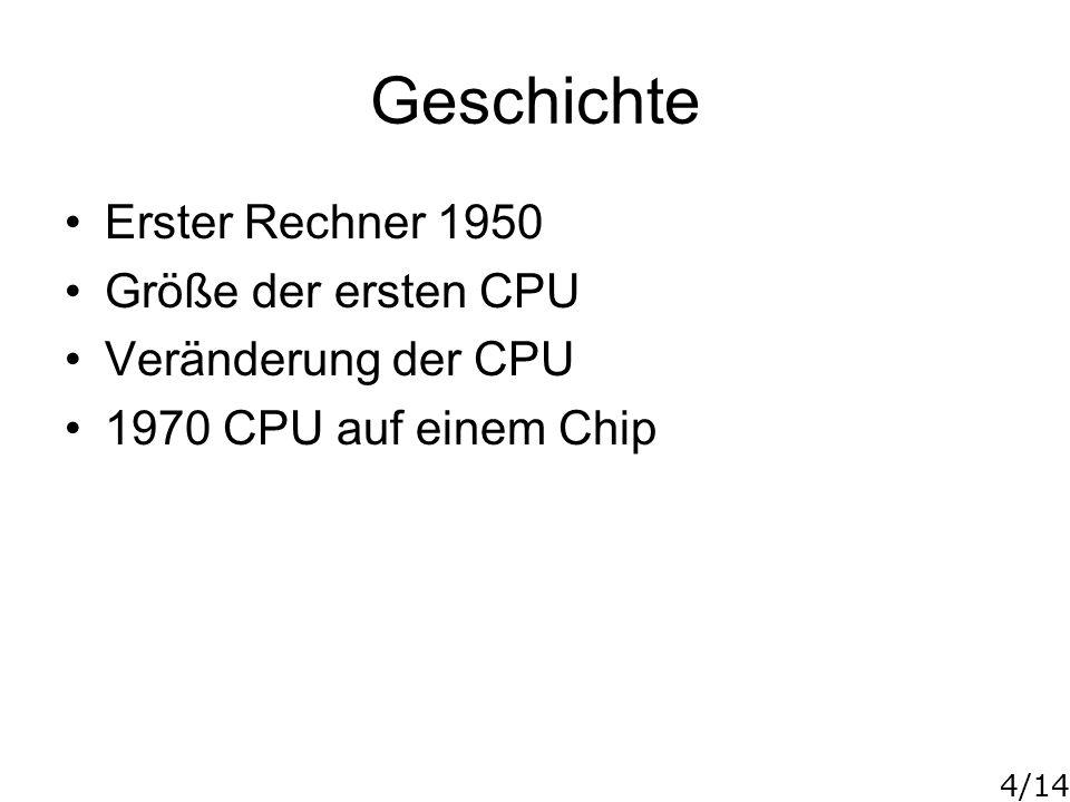 4/14 Geschichte Erster Rechner 1950 Größe der ersten CPU Veränderung der CPU 1970 CPU auf einem Chip