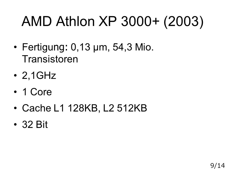 9/14 AMD Athlon XP 3000+ (2003) Fertigu ng: 0,13 µm, 54,3 Mio.