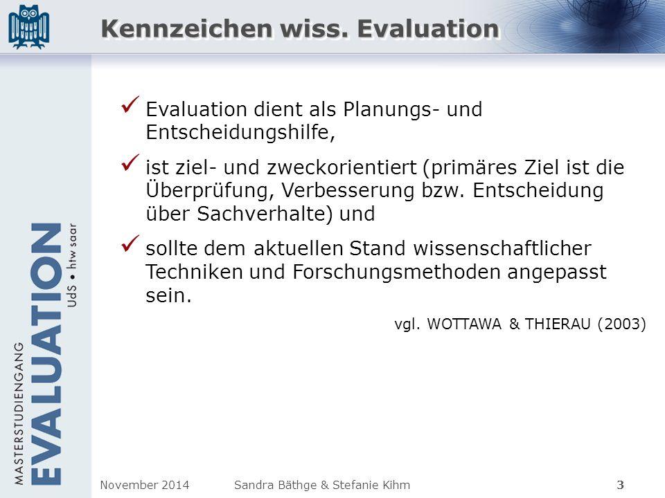 Kennzeichen wiss. Evaluation Evaluation dient als Planungs- und Entscheidungshilfe, ist ziel- und zweckorientiert (primäres Ziel ist die Überprüfung,