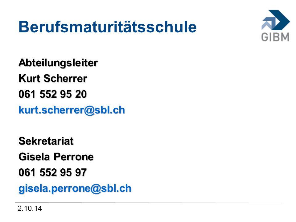 2.10.14 Berufsmaturitätsschule Abteilungsleiter Kurt Scherrer 061 552 95 20 kurt.scherrer@sbl.chSekretariat Gisela Perrone 061 552 95 97 gisela.perron