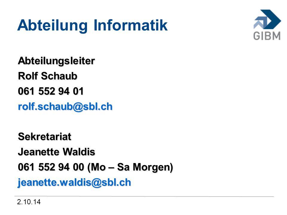 2.10.14 Abteilung Informatik Abteilungsleiter Rolf Schaub 061 552 94 01 rolf.schaub@sbl.chSekretariat Jeanette Waldis 061 552 94 00 (Mo – Sa Morgen)