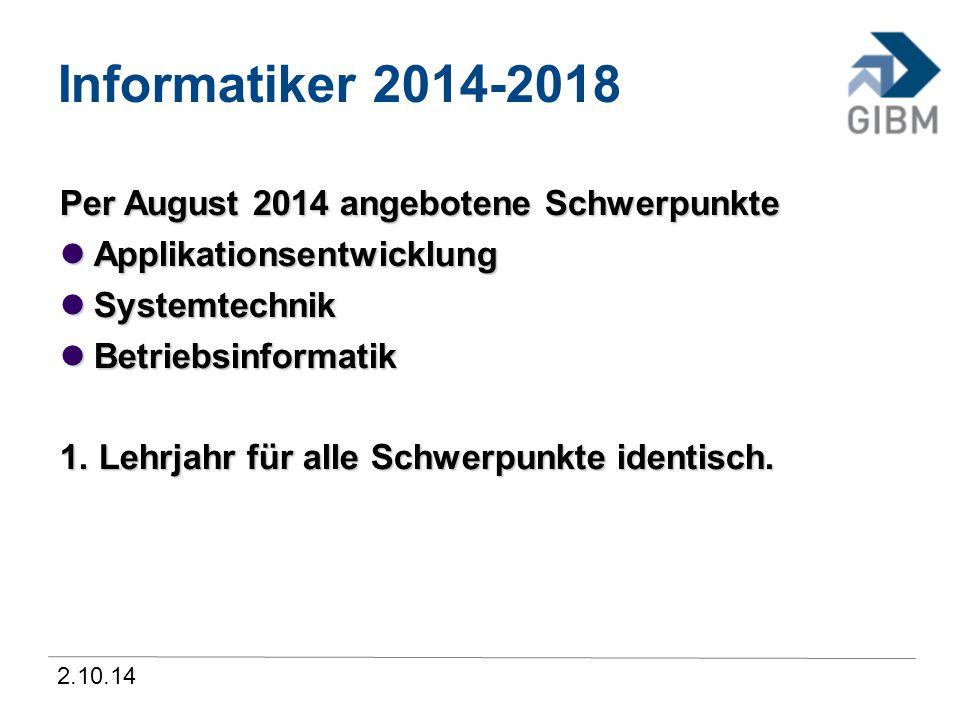2.10.14 Informatiker 2014-2018 Per August 2014 angebotene Schwerpunkte Applikationsentwicklung Applikationsentwicklung Systemtechnik Systemtechnik Bet
