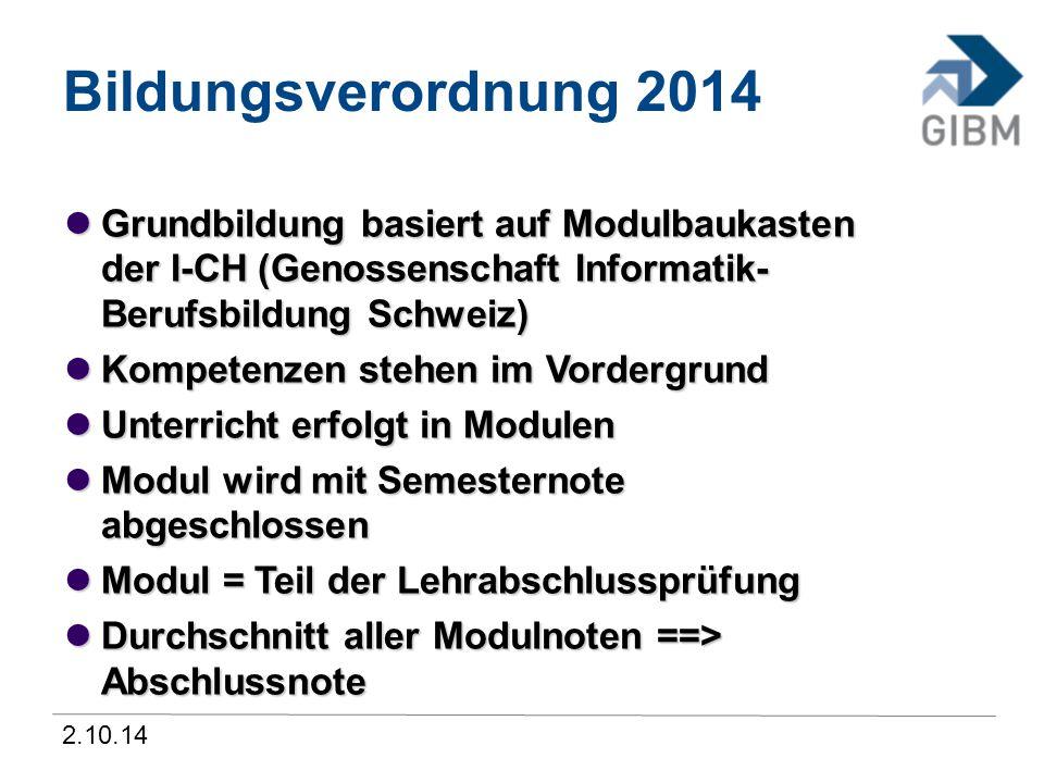 2.10.14 Bildungsverordnung 2014 Grundbildung basiert auf Modulbaukasten der I-CH (Genossenschaft Informatik- Berufsbildung Schweiz) Grundbildung basi