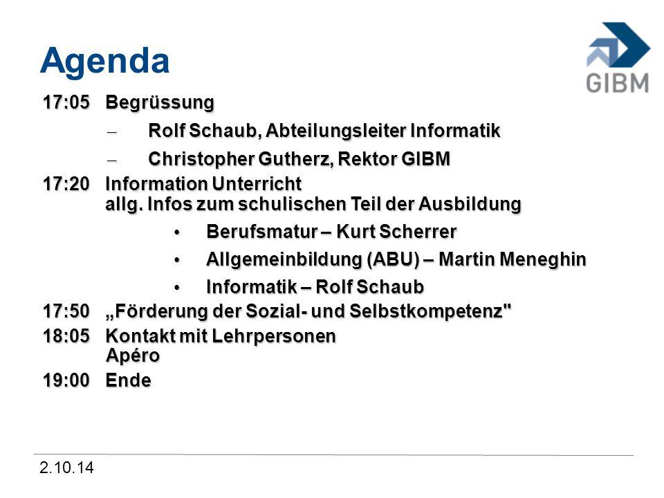 2.10.14 Agenda 17:05Begrüssung – Rolf Schaub, Abteilungsleiter Informatik – Christopher Gutherz, Rektor GIBM 17:20Information Unterricht allg. Infos z