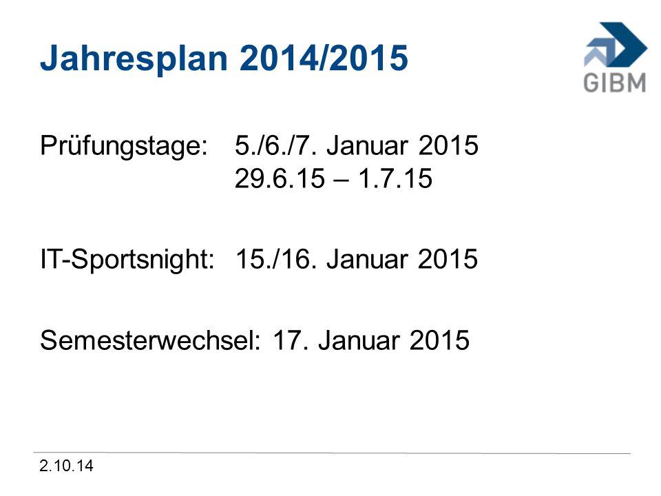2.10.14 Jahresplan 2014/2015 Prüfungstage:5./6./7. Januar 2015 29.6.15 – 1.7.15 IT-Sportsnight:15./16. Januar 2015 Semesterwechsel: 17. Januar 2015